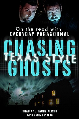 Chasing Ghosts, Texas Style: On the Road with Everyday Paranormal - Klinge, Brad, and Klinge, Barry, and Passero, Kathy