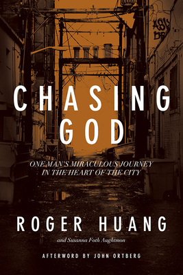 Chasing God: One Man's Miraculous Journey in the Heart of the City - Huang, Roger