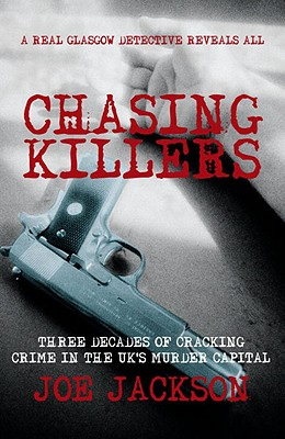 Chasing Killers: Three Decades of Cracking Crime in the UK's Murder Capital - Jackson, Joe