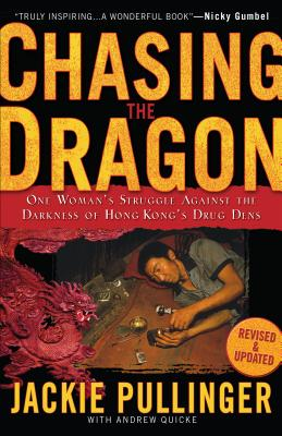 Chasing the Dragon: One Woman's Struggle Against the Darkness of Hong Kong's Drug Dens - Pullinger, Jackie, and Quicke, Andrew