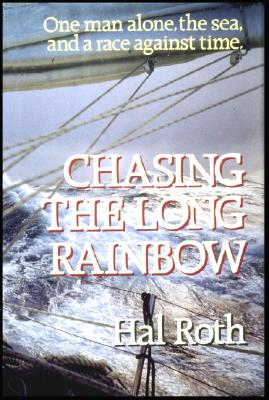 Chasing the Long Rainbow: The Drama of a Singlehanded Sailing Race Around the World - Roth, Hal