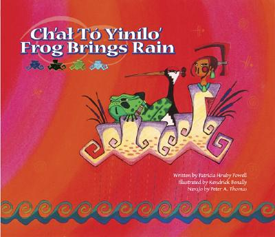 Ch'at to Yinilo'/Frog Brings Rain - Powell, Patricia Hruby, and Benally, Kendrick (Illustrator), and Thomas, Peter A (Translated by)