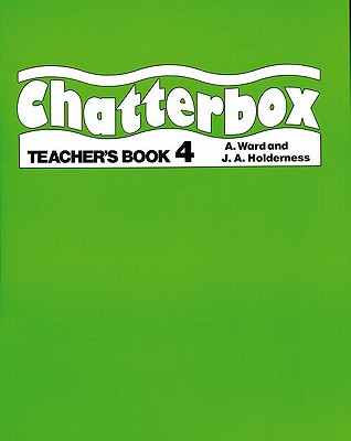 Chatterbox: Level 4: Teacher's Book - Holderness, Jackie, and Ward, A.