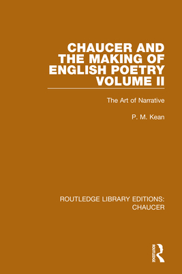 Chaucer and the Making of English Poetry, Volume 2: The Art of Narrative - Kean, P M