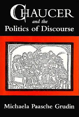 Chaucer and the Politics of Discourse - Grudin, Michaela Paasche