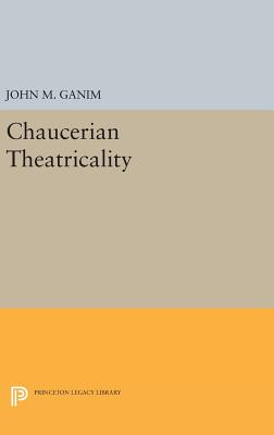 Chaucerian Theatricality - Ganim, John M.
