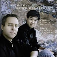 Chausson: Concert in D major; Faur�: Violin Sonata No. 1 - Jeremy Denk (piano); Jupiter String Quartet; Soovin Kim (violin)