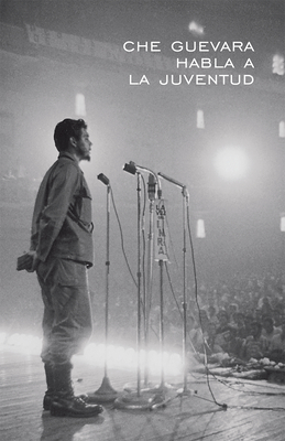 Che Guevara Habla a la Juventud - Guevara, Ernesto Che, and Waters, Mary-Alice (Editor)