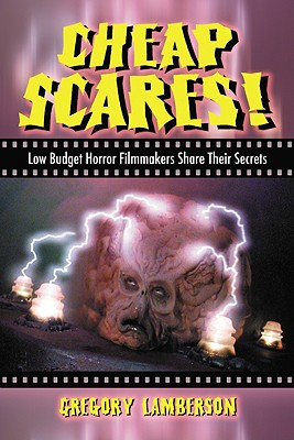 Cheap Scares!: Low Budget Horror Filmmakers Share Their Secrets - Lamberson, Gregory