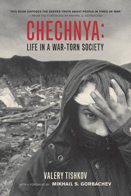 Chechnya: Life in a War-Torn Society - Tishkov, Valery, Dr., and Gorbachev, Mikhail S (Foreword by)