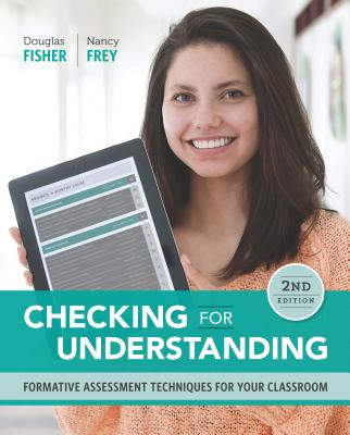 Checking for Understanding: Formative Assessment Techniques for Your Classroom - Fisher, Douglas, and Frey, Nancy, Dr.