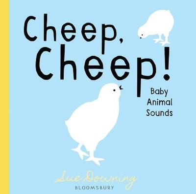 Cheep, Cheep!: Baby Animal Sounds - Downing, Sue