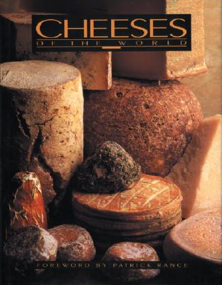 Cheeses of the World: An Illustrated Guide for Gourmets - Nantet, Bernard, and Rance, Patrick (Foreword by), and Botkine, Francoise