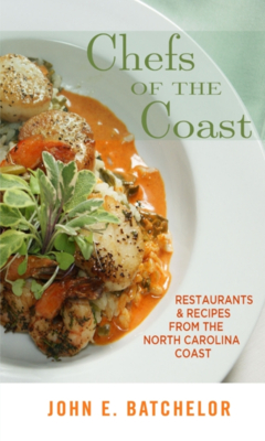 Chefs of the Coast: Restaurants & Recipes from the North Carolina Coast - Batchelor, John