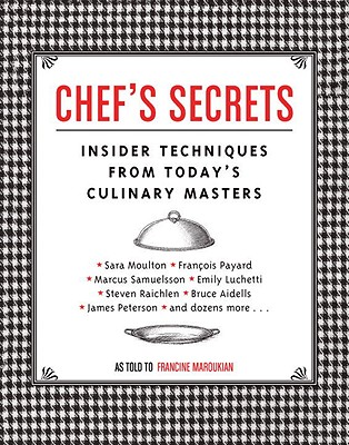 Chef's Secrets: Insider Techniques from Today's Culinary Masters - Maroukian, Francine