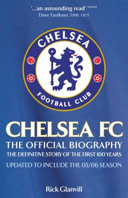 Chelsea FC: The Official Biography: The Definitive Story of the First 100 Years - Glanvill, Rick