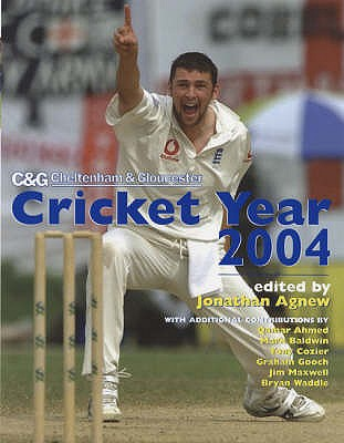 Cheltenham and Gloucester Cricket Year 2004 - Agnew, Jonathan (Editor)