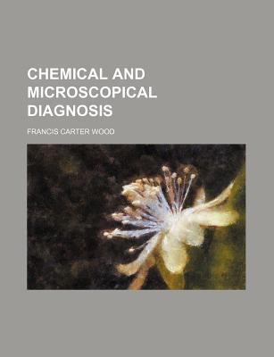 Chemical and Microscopical Diagnosis - Wood, Francis Carter