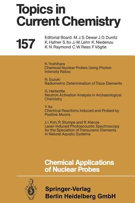 Chemical Applications of Nuclear Probes - Yoshihara, Kenji (Contributions by), and Harbottle, Garman (Contributions by), and Ito, Yasuo (Contributions by)