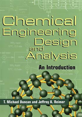 Chemical Engineering Design and Analysis: An Introduction - Duncan, T Michael, and Reimer, Jeffrey A