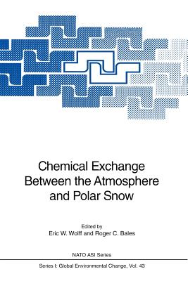 Chemical Exchange Between the Atmosphere and Polar Snow - Wolff, Eric (Editor)