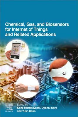 Chemical, Gas, and Biosensors for Internet of Things and Related Applications - Mitsubayashi, Kohji (Editor), and Niwa, Osamu (Editor), and Ueno, Yuko (Editor)