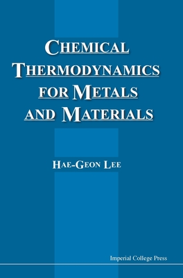 Chemical Thermodynamics for Metals and Materials (with CD-ROM for Computer-Aided Learning) - Lee, Hae-Geon