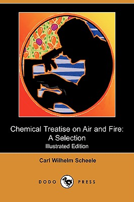 Chemical Treatise on Air and Fire: A Selection (Illustrated Edition) (Dodo Press) - Scheele, Carl Wilhelm