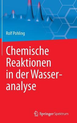 Chemische Reaktionen in Der Wasseranalyse - Pohling, Rolf