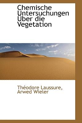 Chemische Untersuchungen Uber Die Vegetation - Laussure, Arwed Wieler Theodore