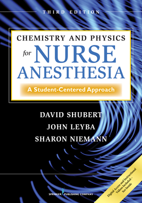 Chemistry and Physics for Nurse Anesthesia: A Student-Centered Approach - Shubert, David, Dr., PhD, and Leyba, John, PhD, and Niemann, Sharon