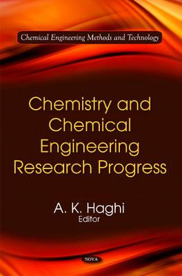 Chemistry & Chemical Engineering Research Progress - Haghi, A. K. (Editor)