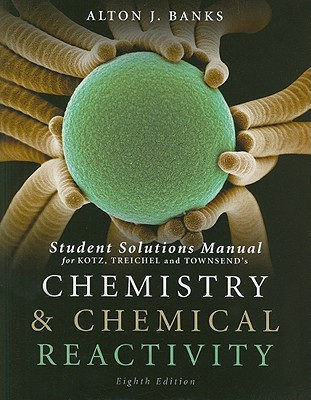 Chemistry & Chemical Reactivity, Student Solutions Manual - Banks, Alton J, and Kotz, John C, and Treichel, Paul