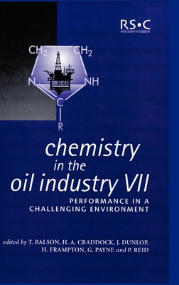 Chemistry in the Oil Industry VII: Performance in a Challenging Environment - Lane, Ruth M (Contributions by), and Frampton, Harry (Editor), and Craddock, Henry A (Editor)