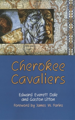 Cherokee Cavaliers: Forty Years of Cherokee History as Told in the Correspondence of the Ridge-Watie-Boudinot Family - Dale, Edward Everett, and Litton, Gaston, and Parins, James W (Foreword by)