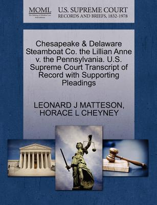Chesapeake & Delaware Steamboat Co. the Lillian Anne V. the Pennsylvania. U.S. Supreme Court Transcript of Record with Supporting Pleadings - Matteson, Leonard J, and Cheyney, Horace L