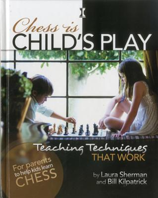 Chess Is Child's Play: Teaching Techniques That Work - Sherman, Laura, and Kilpatrick, Bill