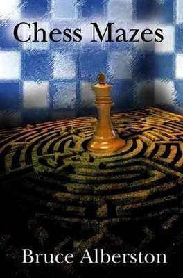 Chess Mazes: A New Kind of Chess Puzzle for Everyone - Albertson, Bruce