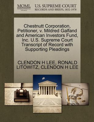 Chestnutt Corporation, Petitioner, V. Mildred Galfand and American Investors Fund, Inc. U.S. Supreme Court Transcript of Record with Supporting Pleadings - Lee, Clendon H, and Litowitz, Ronald