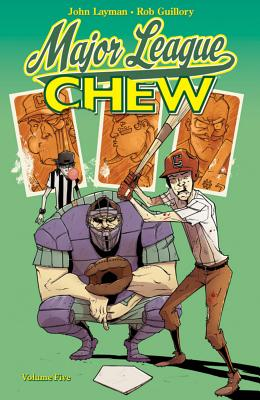 Chew Volume 5: Major League Chew - Layman, John, and Guillory, Rob