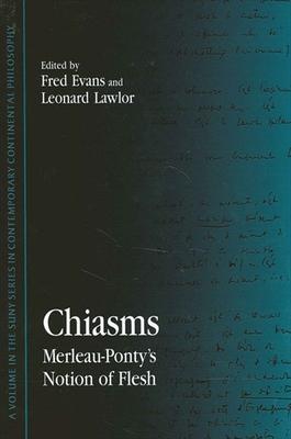 Chiasms: Merleau-Ponty's Notion of Flesh - Evans, Fred, Professor (Editor), and Lawlor, Leonard, Professor (Editor)