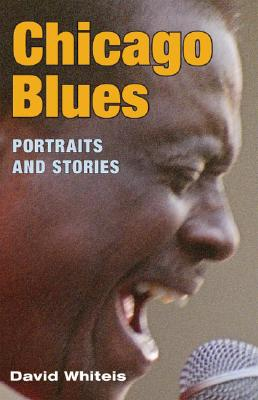 Chicago Blues: Portraits and Stories - Whiteis, David G