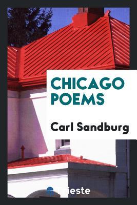 Chicago Poems - Sandburg, Carl