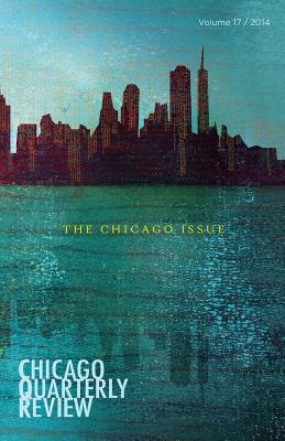 Chicago Quarterly Review: The Chicago Issue - Review, Chicago Quarterly, and Haider, Syed A (Editor), and McKenzie, Elizabeth (Editor)