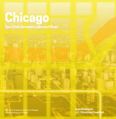 Chicago: Two Grids Between Lake and River - Busquets, Joan, and Crawford, Christina