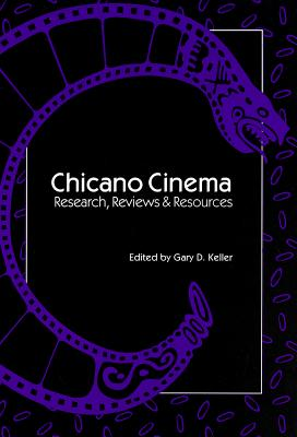 Chicano Cinema: Research, Reviews and Resources - Keller, Gary D (Editor)