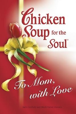 Chicken Soup for Soul to Mom, with Love - Canfield, Jack, and Hansen, Mark Victor