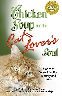 Chicken Soup for the Cat Lover's Soul: Stories of Feline Affection, Mystery and Charm - Canfield, Jack, and Hansen, Mark Victor, and Becker, Marty, D.V.M