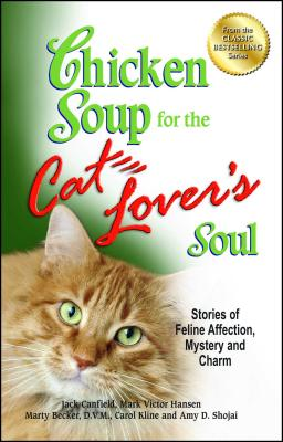 Chicken Soup for the Cat Lover's Soul: Stories of Feline Affection, Mystery and Charm - Canfield, Jack