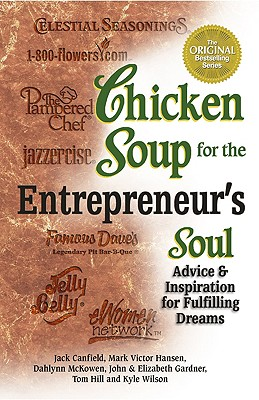 Chicken Soup for the Entrepreneur's Soul: Advice and Inspiration for Fulfilling Dreams - Canfield, Jack, and Hansen, Mark Victor, and McKowen, Dahlynn
